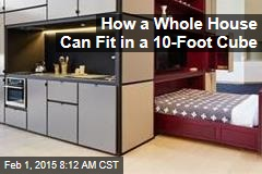 How a Whole House Can Fit in a 10-Foot Cube