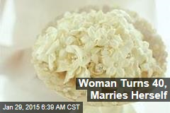 Woman Turns 40, Marries Herself