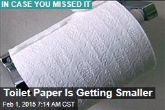 Toilet Paper Is Getting Smaller