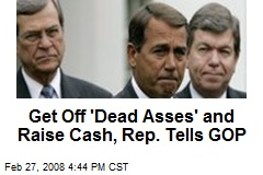 Get Off 'Dead Asses' and Raise Cash, Rep. Tells GOP