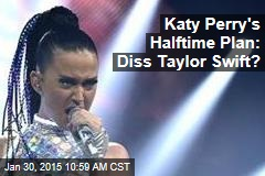 Katy Perry's Halftime Plan: Diss Taylor Swift?