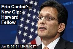 Eric Cantor's New Gig: Harvard Fellow