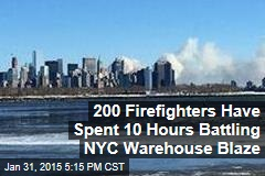 200 Firefighters Have Spent 10 Hours Battling NYC Warehouse Blaze