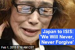 Japan to ISIS: We Will Never, Never Forgive