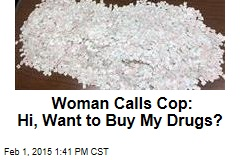 Woman Calls Cop: Hi, Want to Buy My Drugs?