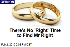 There's No 'Right' Time to Find Mr Right