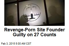 Revenge Porn Site Founder Guilty on 27 Counts