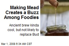 Making Mead Creates a Buzz Among Foodies