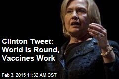 Clinton Tweet: World Is Round, Vaccines Work