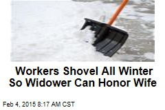 Workers Shovel All Winter So Widower Can Honor Wife