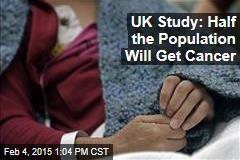 UK Study: Half the Population Will Get Cancer