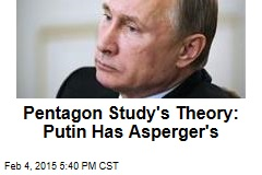 Pentagon Study's Theory: Putin Has Asperger's