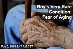 Boy's Very Rare Condition: Fear of Aging