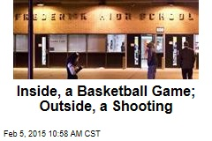Inside, a Basketball Game; Outside, a Shooting