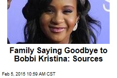 Family Saying Goodbye to Bobbi Kristina: Sources