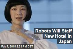 Robots Will Staff New Hotel in Japan