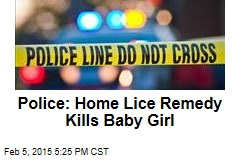 Police: Home Lice Remedy Kills Baby Girl