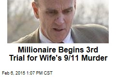Millionaire Begins 3rd Trial for Wife's 9/11 Murder