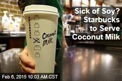 Sick of Soy? Starbucks to Serve Coconut Milk