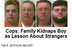 Cops: Family Kidnaps Boy as Lesson About Strangers