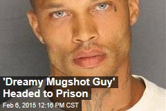 'Dreamy Mugshot Guy' Headed to Prison