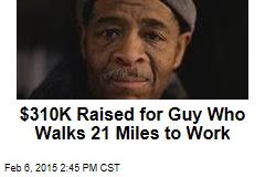 $310K Raised for Guy Who Walks 21 Miles to Work