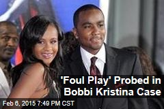 'Foul Play' Probed in Bobbi Kristina Case