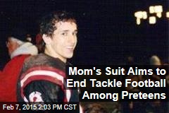 Mom's Suit Aims to End Tackle Football Among Preteens