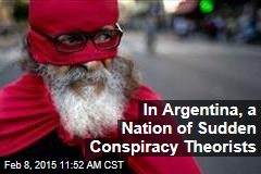 In Argentina, a Nation of Sudden Conspiracy Theorists