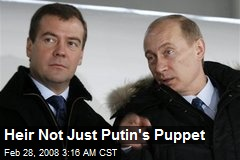 Heir Not Just Putin's Puppet