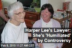 Harper Lee's Lawyer: She's 'Humiliated' by Controversy