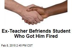 Teacher Befriends Student Who Got Him Fired