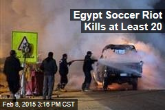 Egypt Soccer Riot Kills at Least 20