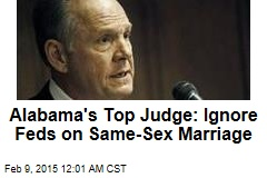 Alabama's Top Judge: Ignore Feds on Same-Sex Marriage