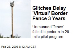 Glitches Delay 'Virtual' Border Fence 3 Years