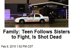 Teen Who Followed Sisters to Fight Shot Dead: Family