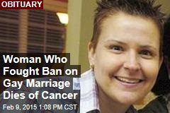 Woman Who Fought Ban on Gay Marriage Dies of Cancer