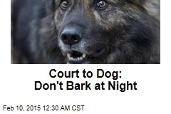 Court to Dog: Don't Bark at Night