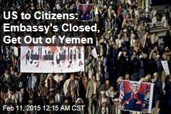 US to Citizens: Embassy's Closed, Get Out of Yemen