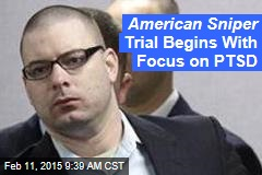 American Sniper Trial Begins With Focus on PTSD