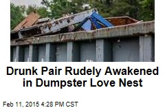 Drunk Pair Rudely Awakened in Dumpster Love Nest