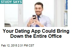 Your Dating App Could Bring Down the Entire Office