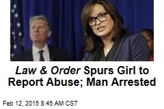 Law & Order Spurs Girl to Report Abuse; Man Arrested