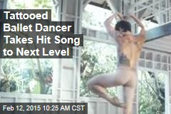 Tattooed Ballet Dancer Takes Hit Song to Next Level