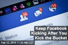 Keep Facebook Kicking After You Kick the Bucket