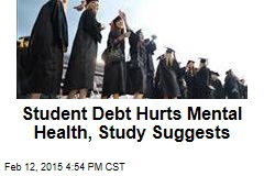 Student Debt Hurts Mental Health, Study Suggests