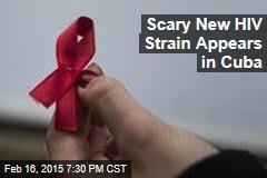 Scary New HIV Strain Appears in Cuba