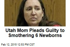 Utah Mom Pleads Guilty to Smothering 6 Newborns