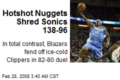 Hotshot Nuggets Shred Sonics 138-96