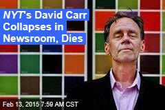 NYT 's David Carr Collapses in Newsroom, Dies